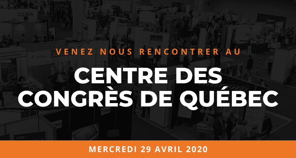 venez nous rencontrer au Centre des congrès de Québec